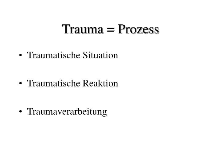 Trauma = Prozess
