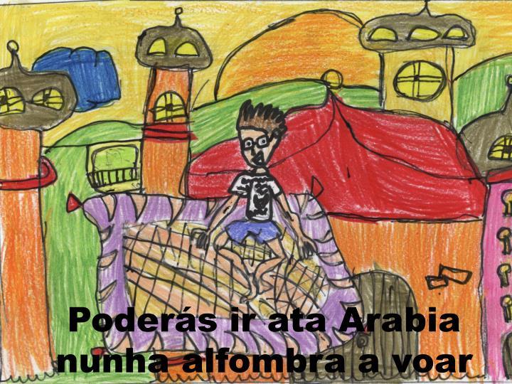 Poderás ir ata Arabia