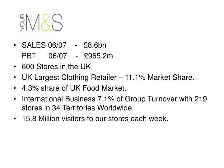 SALES 06/07    -   £8.6bn