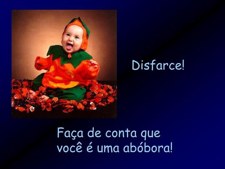 Disfarce!