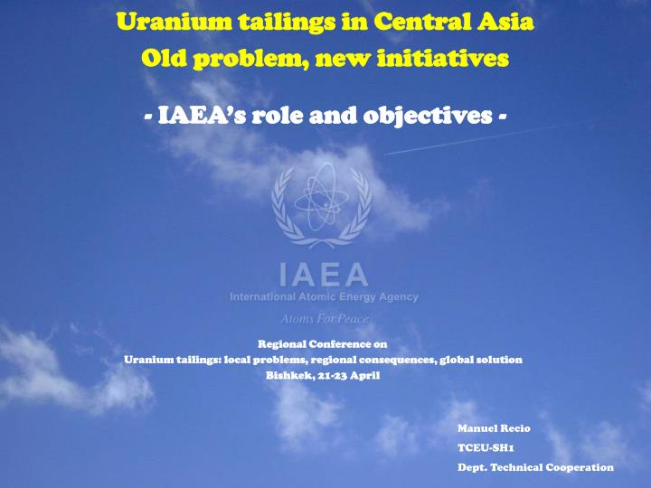 Uranium tailings in central asia old problem new initiatives iaea s role and objectives