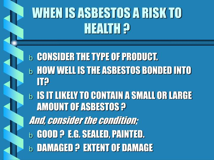 WHEN IS ASBESTOS A RISK TO HEALTH ?