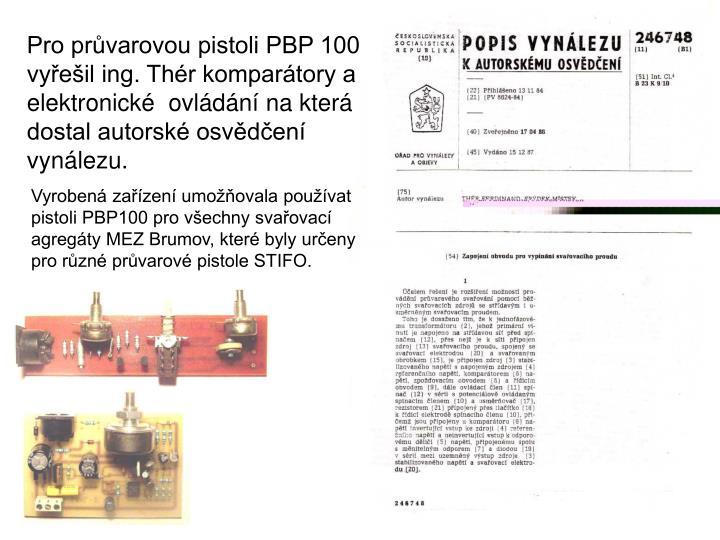 Pro prvarovou pistoli PBP 100 vyeil ing. Thr kompartory a elektronick  ovldn na kter dostal autorsk osvden vynlezu.