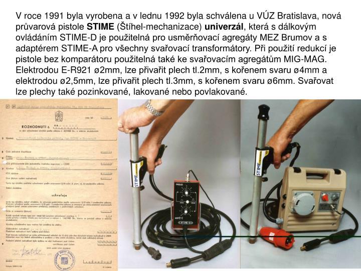 V roce 1991 byla vyrobena a v lednu 1992 byla schvlena u VZ Bratislava, nov prvarov pistole