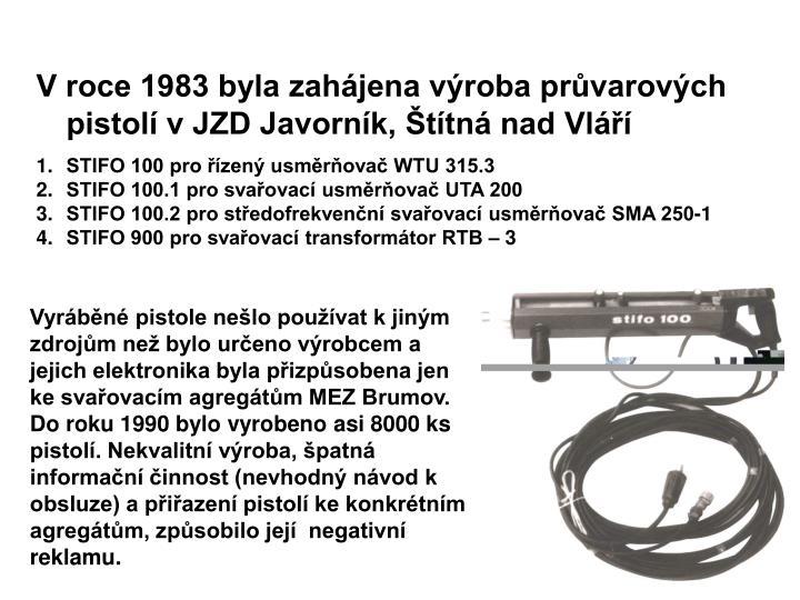 V roce 1983 byla zahjena vroba prvarovch pistol v JZD Javornk, ttn nad Vl