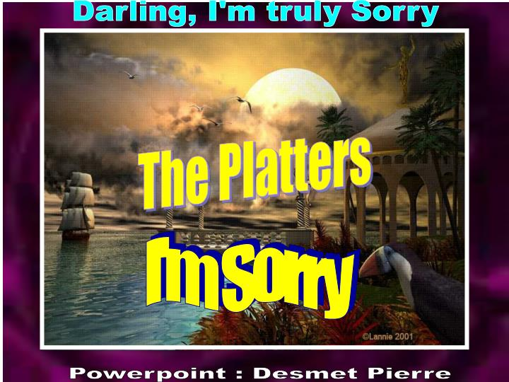 Darling, I'm truly Sorry