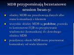 mdb przypominaj bezstanowe session bean y