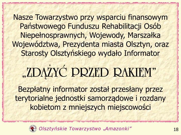 Nasze Towarzystwo przy wsparciu finansowym Państwowego Funduszu Rehabilitacji Osób Niepełnosprawnych, Wojewody, Marszałka Województwa, Prezydenta miasta Olsztyn, oraz Starosty Olsztyńskiego wydało Informator