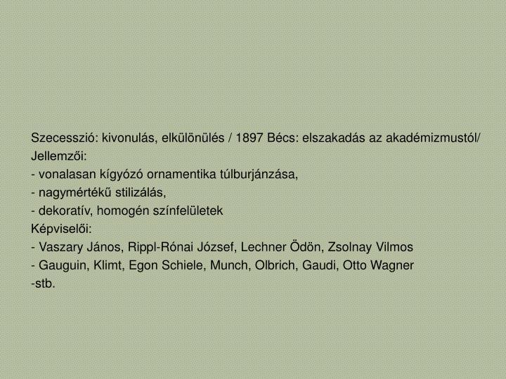 Szecesszió: kivonulás, elkülönülés / 1897 Bécs: elszakadás az akadémizmustól/