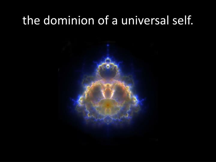 the dominion of a universal self.