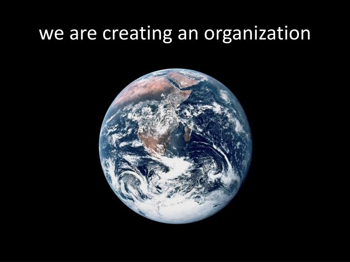we are creating an organization