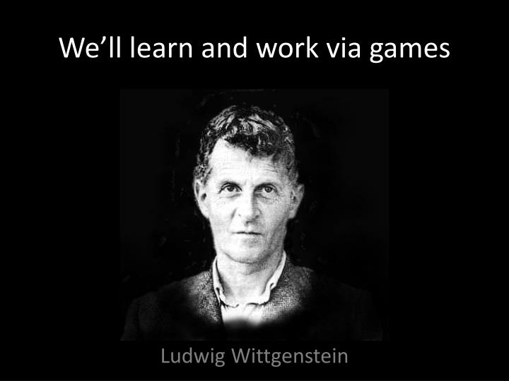 We'll learn and work via games