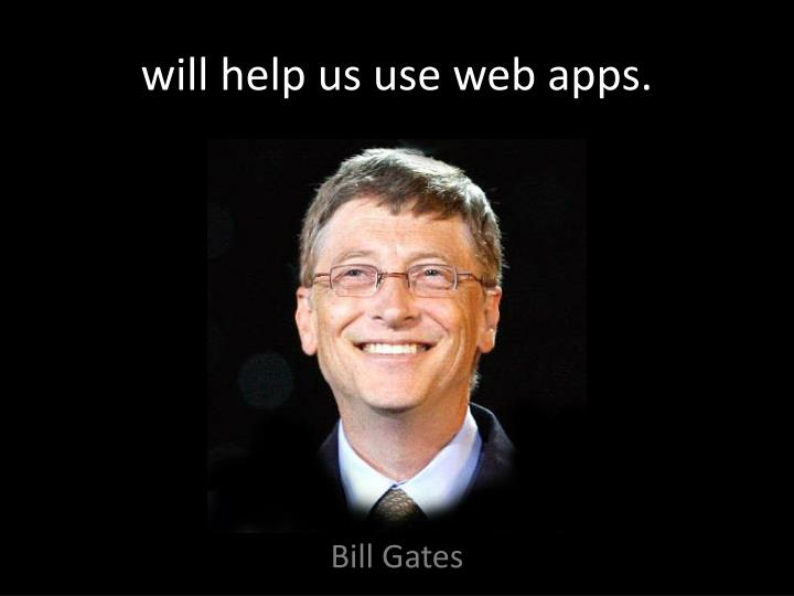 will help us use web apps.