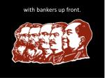 with bankers up front