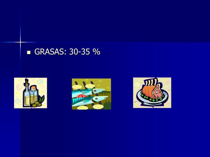 GRASAS: 30-35 %