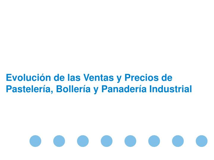 Evolucin de las Ventas y Precios de Pastelera, Bollera y Panadera Industrial