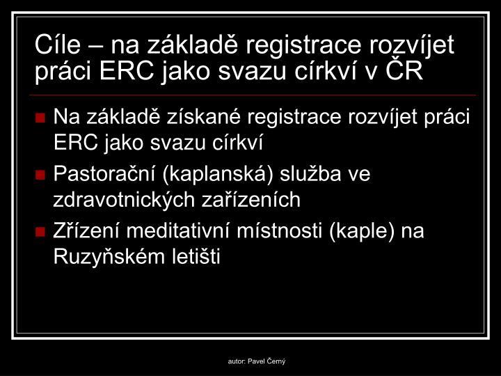 Cíle – na základě registrace rozvíjet práci ERC jako svazu církví v ČR