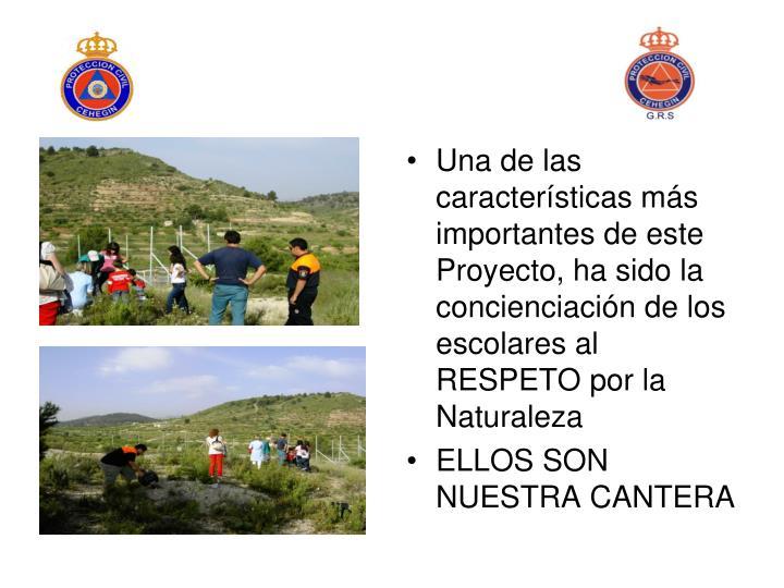 Una de las características más importantes de este Proyecto, ha sido la concienciación de los escolares al RESPETO por la Naturaleza