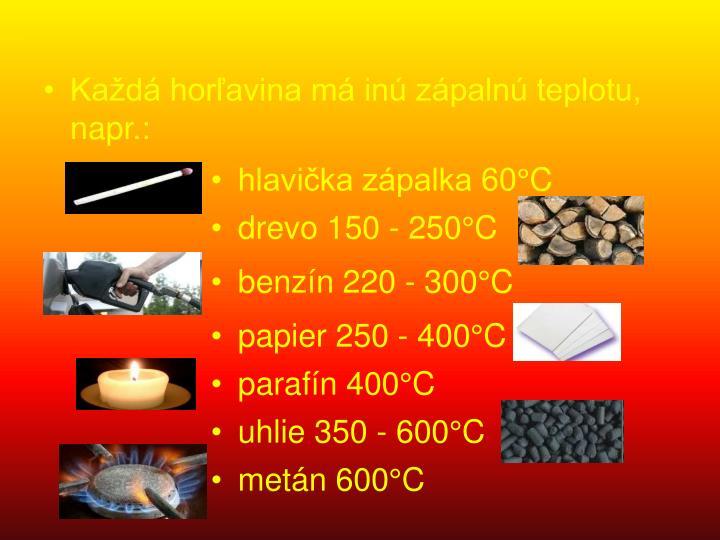 Každá horľavina má inú zápalnú teplotu, napr.: