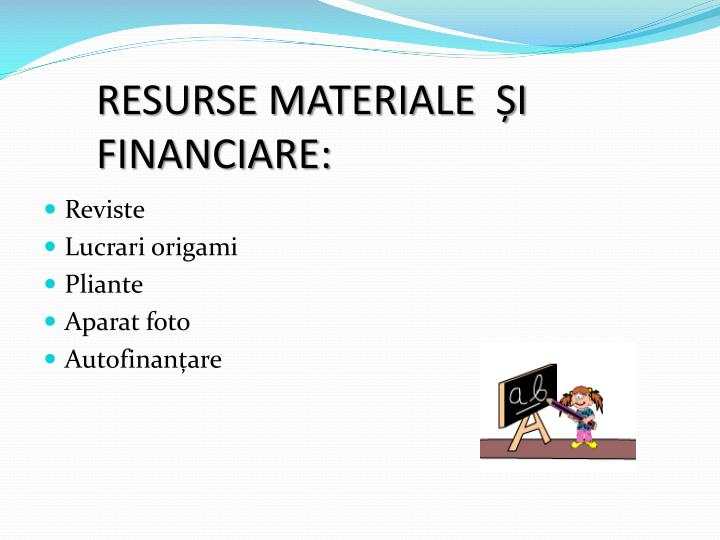 RESURSE MATERIALE  ȘI  FINANCIARE: