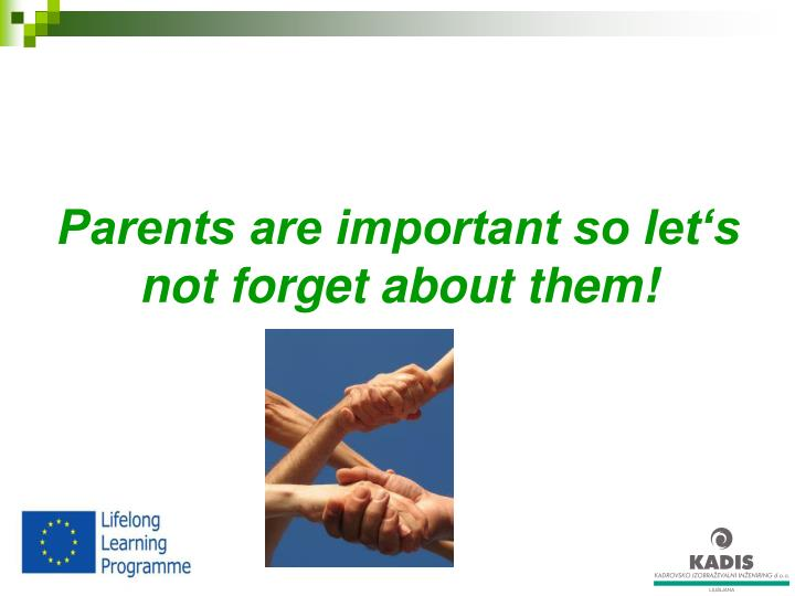 Parents are important so let's not forget about them!