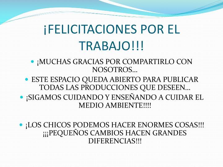 ¡FELICITACIONES POR EL TRABAJO!!!