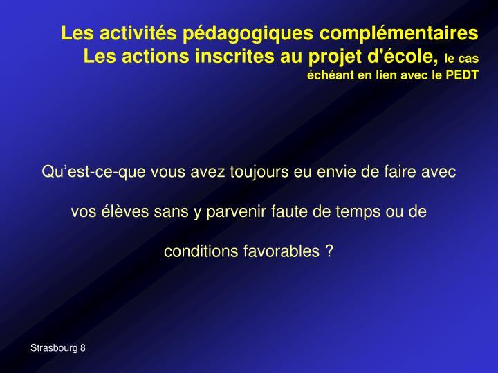 Les activités pédagogiques complémentaires Les actions inscrites au projet d'école,