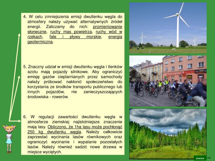 4. W celu zmniejszenia emisji dwutlenku wgla do atmosfery naley uywa alternatywnych rde energii. Zaliczamy do nich: