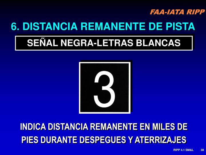 6. DISTANCIA REMANENTE DE PISTA