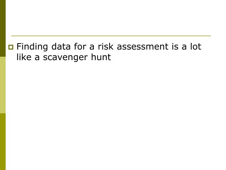 Finding data for a risk assessment is a lot like a scavenger hunt