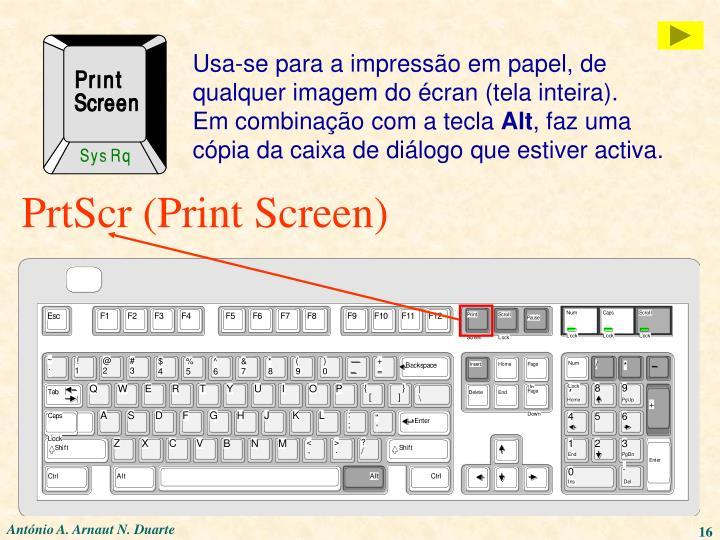 Usa-se para a impressão em papel, de qualquer imagem do écran (tela inteira).