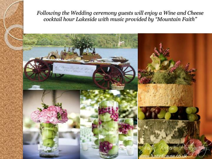 Following the Wedding ceremony guests will enjoy a Wine and Cheese  cocktail hour Lakeside with music provided by Mountain Faith