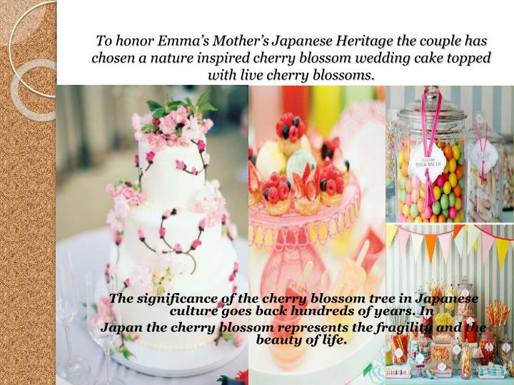 To honor Emma's Mother's Japanese Heritage the couple has chosen a nature inspired cherry blossom wedding cake topped with live cherry blossoms.