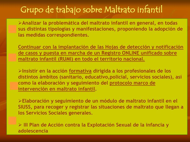 Analizar la problemática del maltrato infantil en general, en todas sus distintas tipologías y manifestaciones, proponiendo la adopción de las medidas correspondientes.