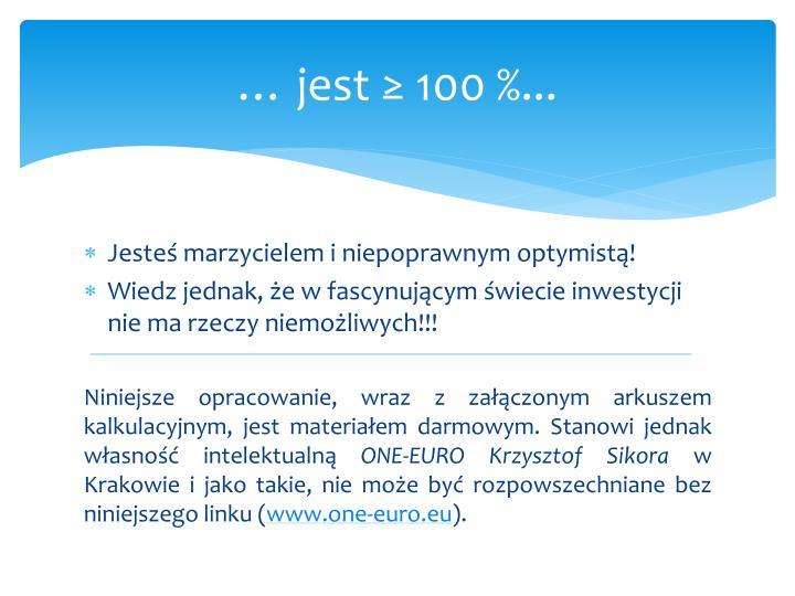 … jest ≥ 100 %...