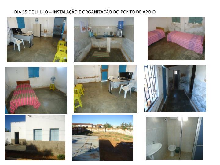 DIA 15 DE JULHO – INSTALAÇÃO E ORGANIZAÇÃO DO PONTO DE APOIO