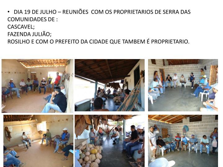 DIA 19 DE JULHO – REUNIÕES  COM OS PROPRIETARIOS DE SERRA DAS COMUNIDADES DE :