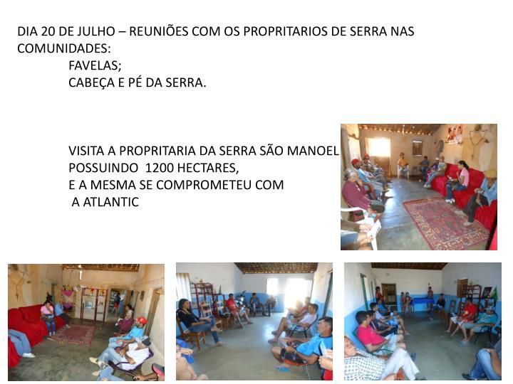DIA 20 DE JULHO – REUNIÕES COM OS PROPRITARIOS DE SERRA NAS COMUNIDADES: