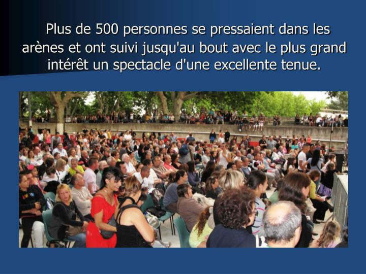 Plus de 500 personnes se pressaient dans les arènes et ont suivi jusqu'au bout avec le plus grand intérêt un spectacle d'une excellente tenue.