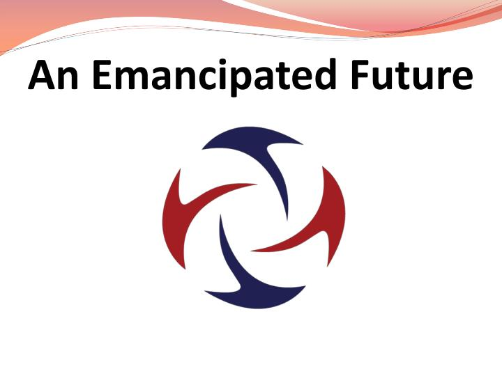 An Emancipated Future