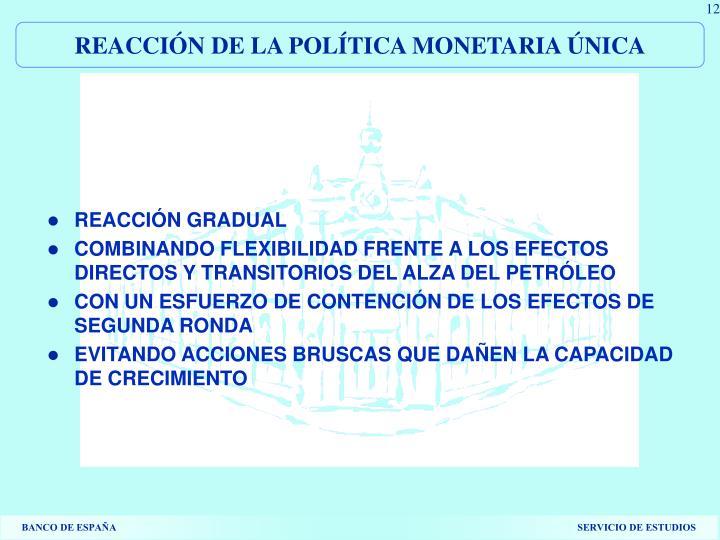 REACCIÓN DE LA POLÍTICA MONETARIA ÚNICA