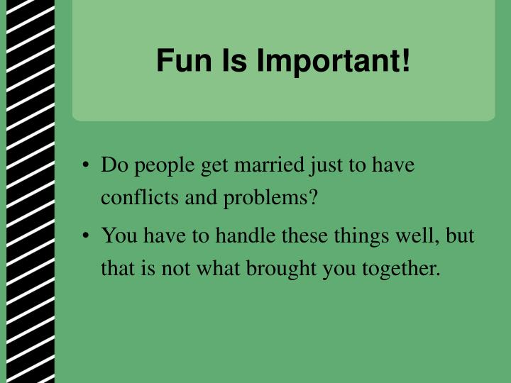 Fun Is Important!
