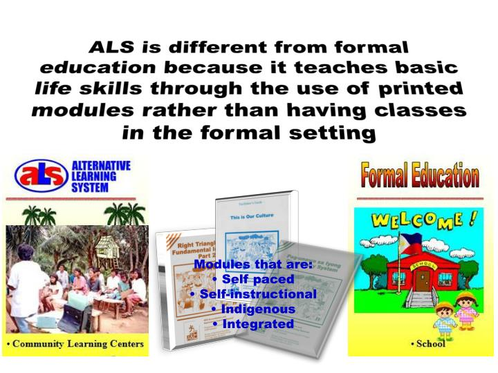 ALS is different from formal education because it teaches basic life skills through the use of printed modules rather than having classes in the formal setting
