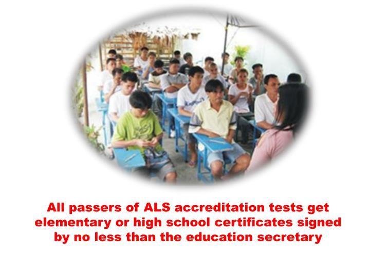 All passers of ALS accreditation tests get elementary or high school certificates signed by no less than the education secretary