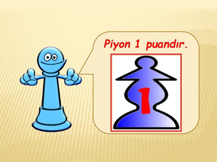 Piyon 1 puandır.