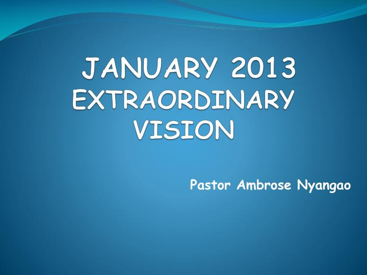 January 2013 extraordinary vision