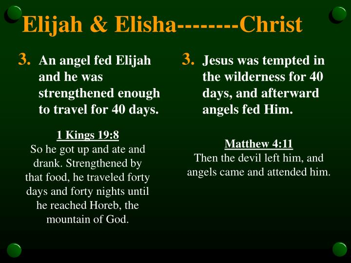An angel fed Elijah and he was strengthened enough to travel for 40 days.