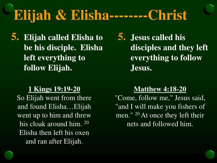 Elijah called Elisha to be his disciple.  Elisha left everything to follow Elijah.