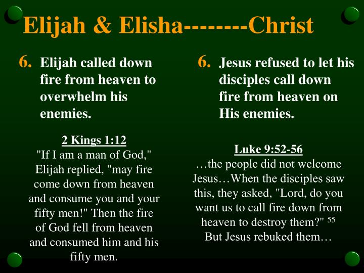 Elijah called down fire from heaven to overwhelm his enemies.
