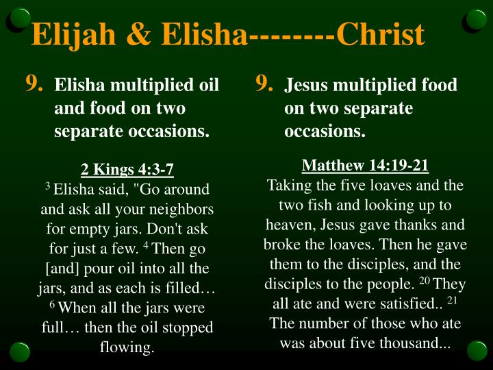 Elisha multiplied oil and food on two separate occasions.